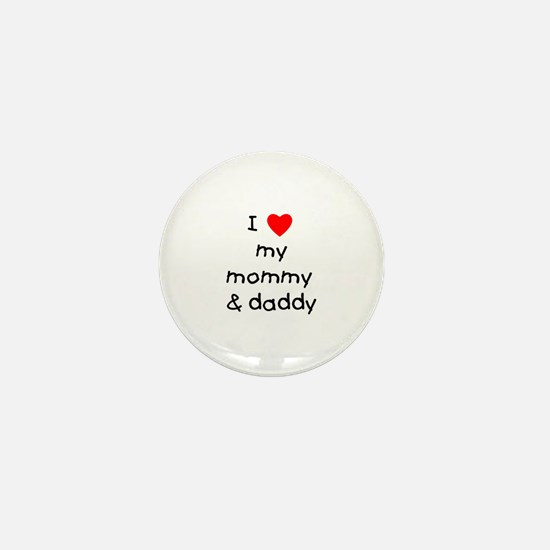 I love my mommy & daddy Mini Button