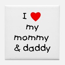I love my mommy & daddy Tile Coaster