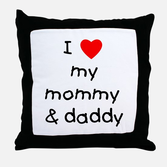 I love my mommy & daddy Throw Pillow