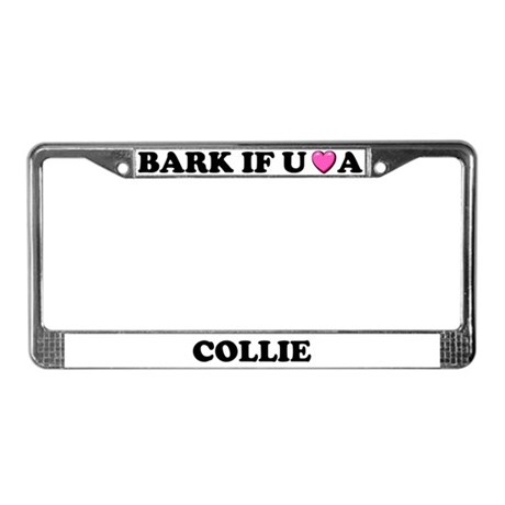 Bark If You Love A Collie License Plate Frame