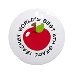 World's Best 6th Grade Teacher Gift Ornament (Roun