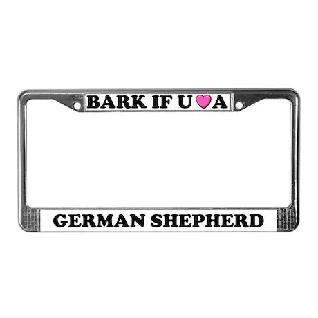 Bark If U Love German Shepherd License Plate Frame