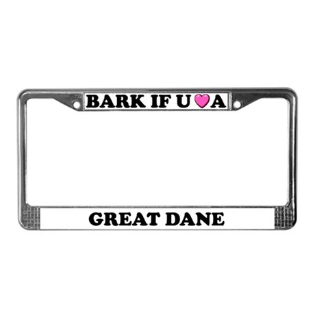 Bark If You Love A Great Dane License Plate Frame