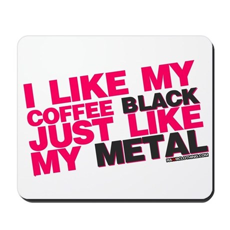 I Like My Coffee Black Just Like My Metal Mousepad By