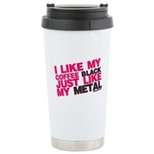 I Like My Coffee Black Just Like My Metal Stainles