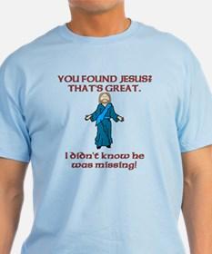 You Found Jesus? T-Shirt