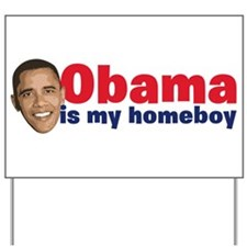 Obama Is My Homeboy Yard Sign