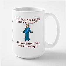 You Found Jesus? Large Mug