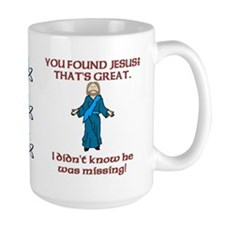 You Found Jesus? Mug