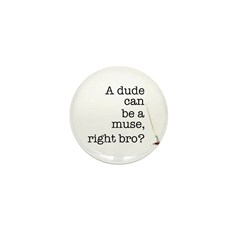A dude can be a muse Mini Button (100 pack)
