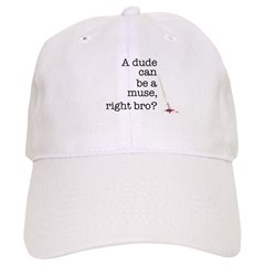 A dude can be a muse Baseball Cap