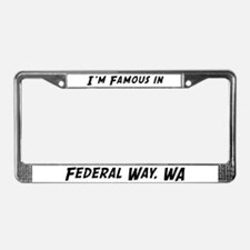 Famous in Federal Way License Plate Frame