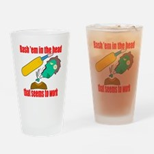 Bash 'em in the head Drinking Glass