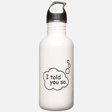 I told you so. Water Bottle