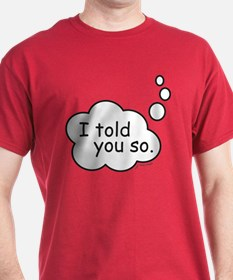 I told you so. T-Shirt