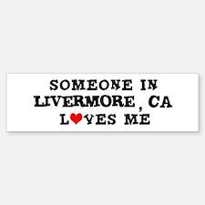 Someone in Livermore Bumper Bumper Bumper Sticker