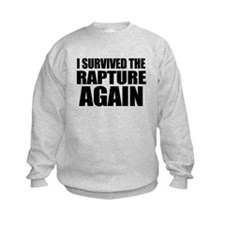 I Survived The Rapture Again Sweatshirt