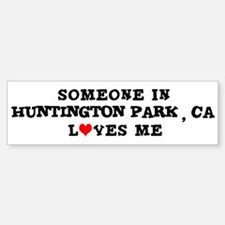 Someone in Huntington Park Bumper Bumper Bumper Sticker