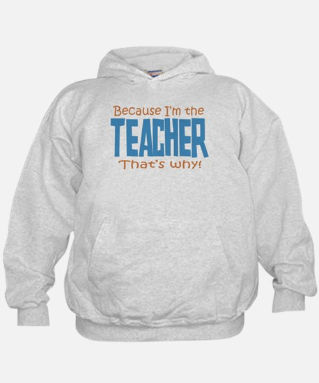 Because I'm the Teacher Hoodie