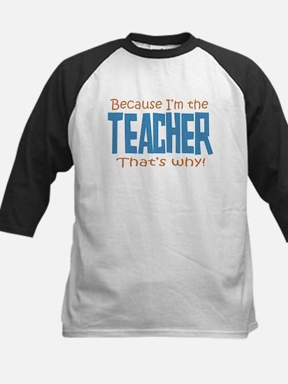 Because I'm the Teacher Kids Baseball Jersey