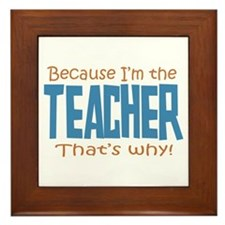 Because I'm the Teacher Framed Tile
