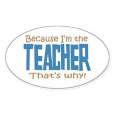 Because I'm the Teacher Decal