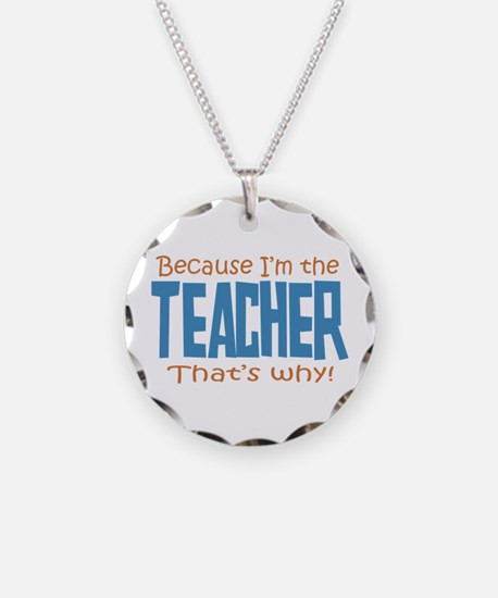 Because I'm the Teacher Necklace Circle Charm