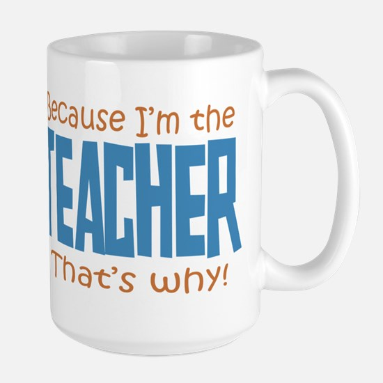 Because I'm the Teacher Large Mug
