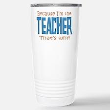 Because I'm the Teacher Travel Mug