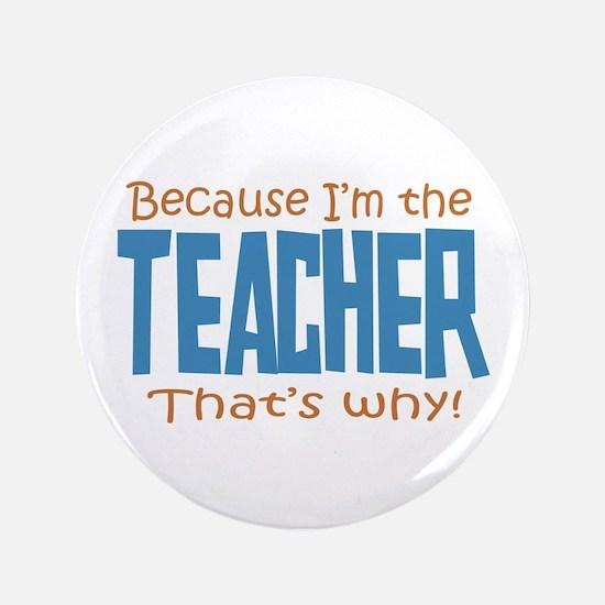 "Because I'm the Teacher 3.5"" Button"