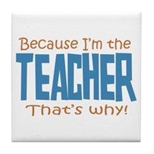 Because I'm the Teacher Tile Coaster