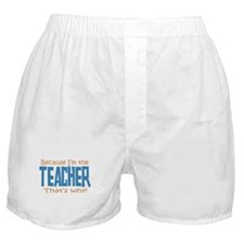 Because I'm the Teacher Boxer Shorts