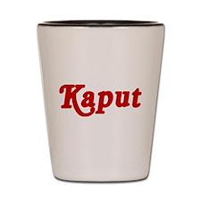 Kaput Shot Glass