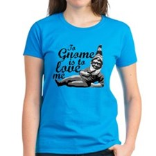 To Gnome Is To Love Me Tee