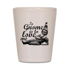 To Gnome Is To Love Me Shot Glass
