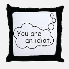 You are an idiot. Throw Pillow