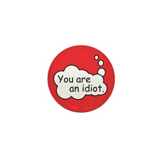 You are an idiot. Mini Button
