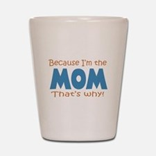 Because I'm the Mom Shot Glass