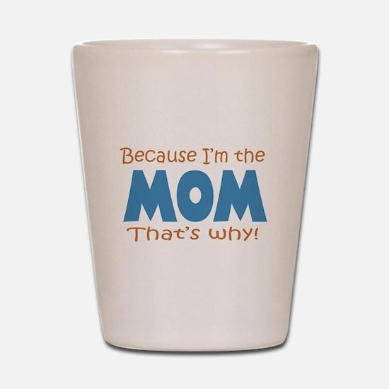 Because I'm the Mom Shot Glass