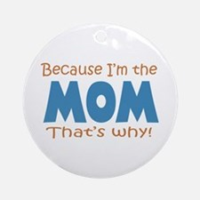 Because I'm the Mom Ornament (Round)