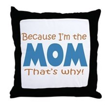 Because I'm the Mom Throw Pillow