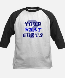 Your What Hurts? Tee