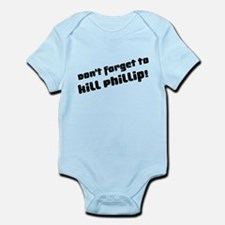Don't Forget to Kill Phillip! Infant Bodysuit