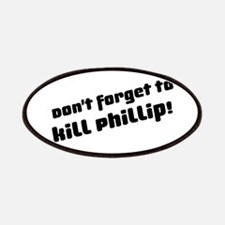 Don't Forget to Kill Phillip! Patches
