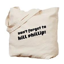 Don't Forget to Kill Phillip! Tote Bag