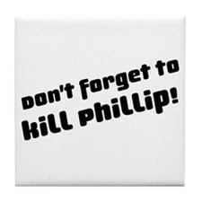Don't Forget to Kill Phillip! Tile Coaster