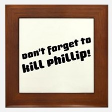 Don't Forget to Kill Phillip! Framed Tile