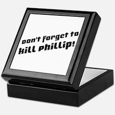 Don't Forget to Kill Phillip! Keepsake Box