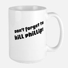 Don't Forget to Kill Phillip! Large Mug
