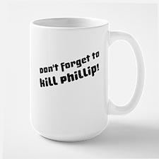 Don't Forget to Kill Phillip! Mug